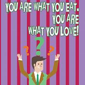 Text Sign Showing You Are What You Eat You Are What You Love. Conceptual Photo Start To Eat Healthy  poster