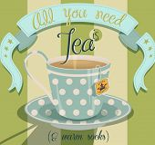 All You Need is Tea Poster -  Fun inspirational poster with steaming cup of tea and a large banner o