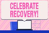 Conceptual Hand Writing Showing Celebrate Recovery. Business Photo Text Recovery Program For Anyone  poster