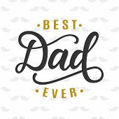 Best Dad Ever. Fathers Day Greeting. Cute Typography Design Template For Poster, Banner, Gift Card,  poster