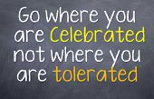 Celebrated and never be Tolerated