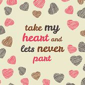 'Take my heart and lets never part' Valentine's Day  typography.